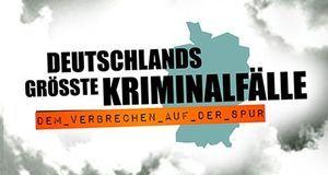 Deutschlands größte Kriminalfälle